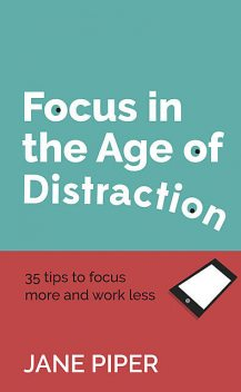 Focus in the Age of Distraction, Jane Piper