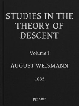 Studies in the Theory of Descent, Volume I, August Weismann