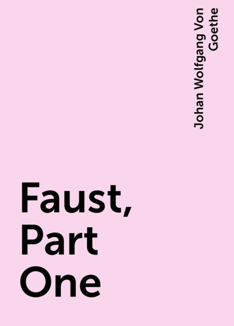 Faust, Part One, Johan Wolfgang Von Goethe