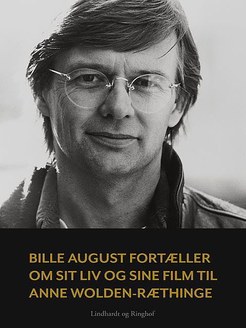 Bille August fortæller om sit liv og sine film til Anne Wolden-Ræthinge, Anne Wolden-Ræthinge