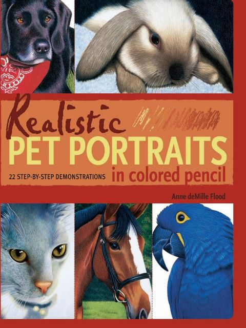 Realistic Pet Portraits in Colored Pencil, Anne Flood