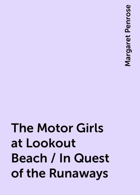 The Motor Girls at Lookout Beach / In Quest of the Runaways, Margaret Penrose