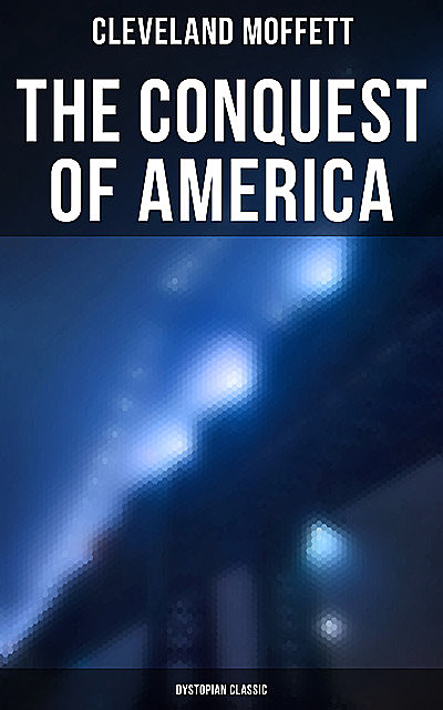 The Conquest of America: Dystopian Classic, Cleveland Moffett
