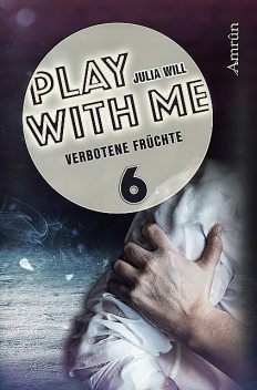 Play with me 6: Verbotene Früchte, Julia Will