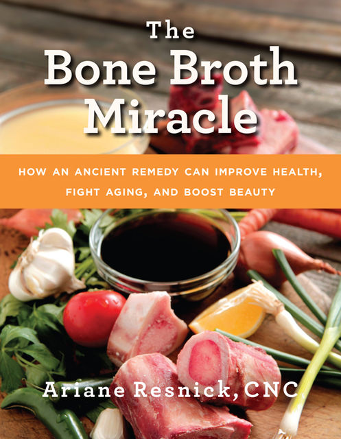 The Bone Broth Miracle, Ariane Resnick