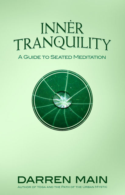 Inner Tranquility: A Guide to Seated Meditation, Darren Main