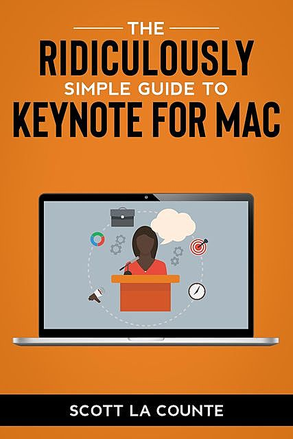 The Ridiculously Simple Guide to Keynote For Mac, Scott La Counte