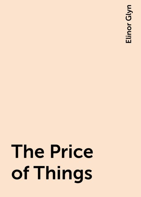 The Price of Things, Elinor Glyn