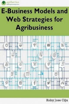 E-Business Models and Web Strategies for Agribusiness, Roby Jose Ciju
