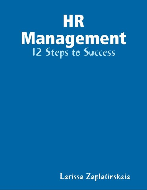 HR Management – 12 Steps to Success, Larissa Zaplatinskaia