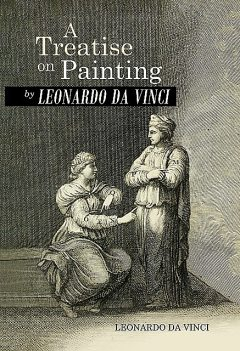 A Treatise on Painting by Leonardo da Vinci, Leonardo da Vinci