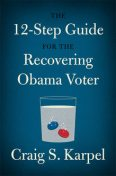 The 12-Step Guide for the Recovering Obama Voter, Craig S. Karpel
