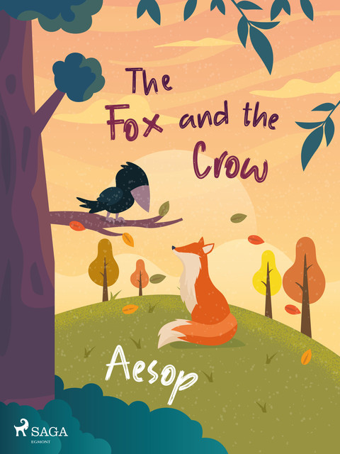 The Fox and the Crow, – Aesop