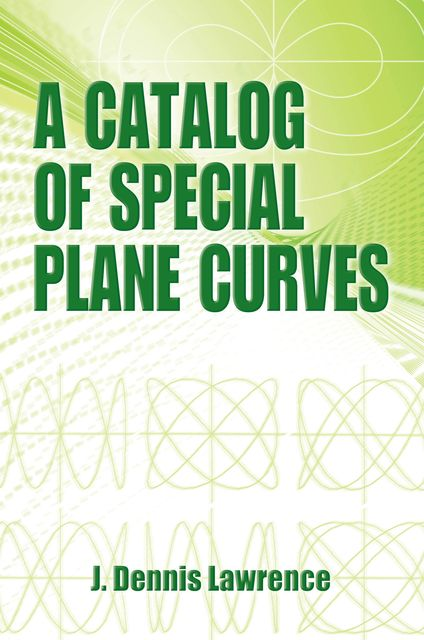A Catalog of Special Plane Curves, J.Dennis Lawrence