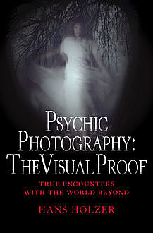 Psychic Photography: The Visual Proof, Hans Holzer