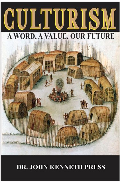 Culturism: A Word, A Value, Our Future, John Kenneth Press