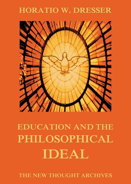Education and the Philosophical Ideal, Horatio W. Dresser