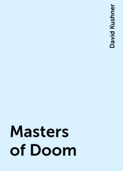 Masters of Doom, David Kushner
