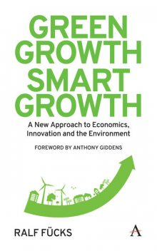 Green Growth, Smart Growth, Anthony Giddens, Rachel Harland, Ralf Fücks