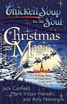 Chicken Soup for the Soul – Christmas Magic, Jack Canfield, Mark Hansen, Amy Newmark