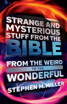 Strange and Mysterious Stuff from the Bible, Stephen Miller