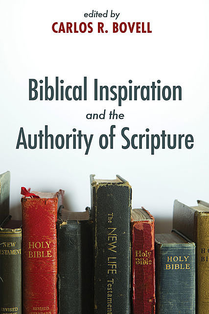 Biblical Inspiration and the Authority of Scripture, Carlos Bovell