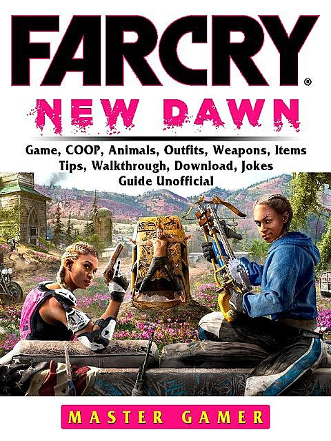 Far Cry New Dawn Game, COOP, Animals, Outfits, Weapons, Items, Tips, Walkthrough, Download, Jokes, Guide Unofficial, Master Gamer