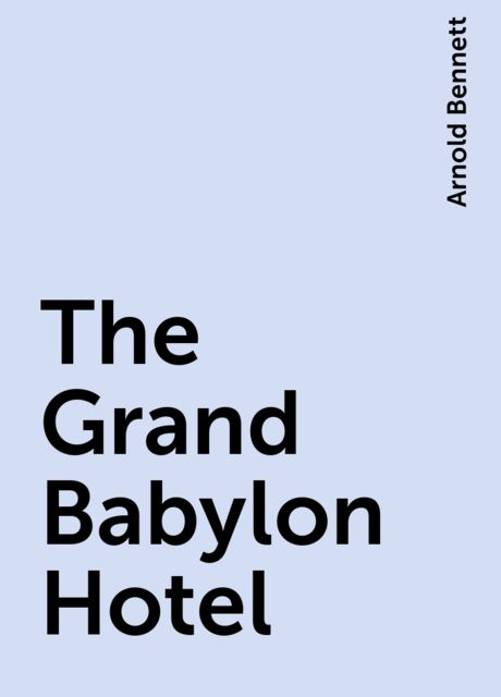 The Grand Babylon Hotel, Arnold Bennett
