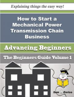 How to Start a Mechanical Power Transmission Chain Business (Beginners Guide), Stefan Humphrey
