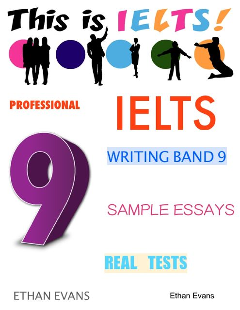 Professional Ielts Writing Band 9 Sample Essays – Real Tests, Ethan Evans