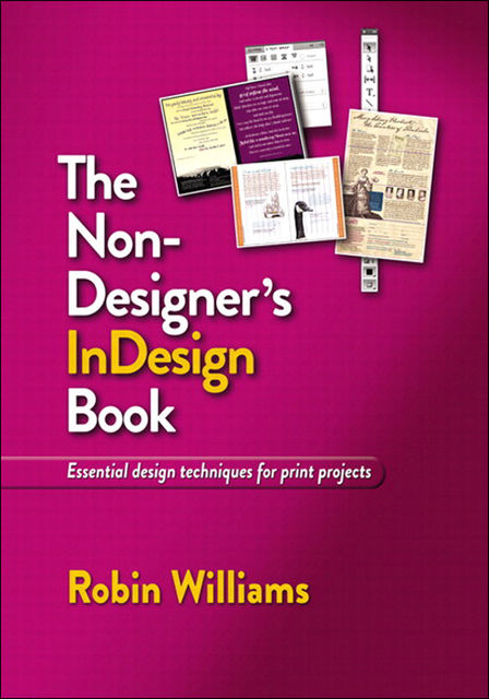 The Non-Designer's InDesign Book: Essential design techniques for print projects (Eva Spring's Library), Robin Williams