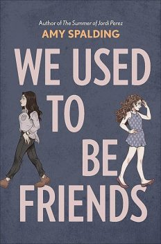 We Used to Be Friends, Amy Spalding