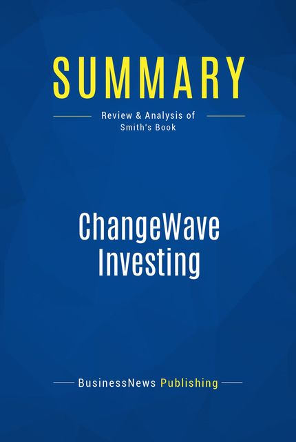 Summary: ChangeWave Investing – Tobin Smith, BusinessNews Publishing
