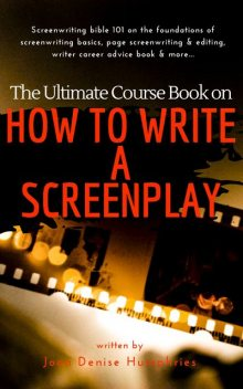 The Ultimate Course Book on How to Write a Screenplay, Joan Denise Humphries