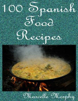 100 Spanish Food Recipes, Marcelle Morphy