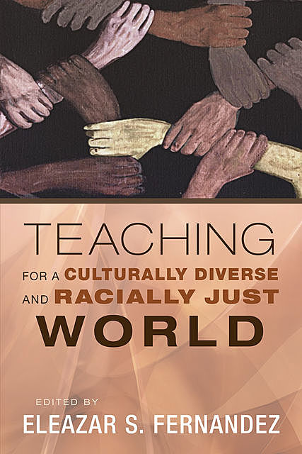 Teaching for a Culturally Diverse and Racially Just World, Eleazar S. Fernandez