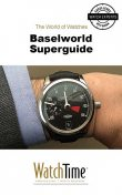 Baselworld Superguide, WatchTime. com
