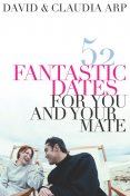 52 Fantastic Dates for You and Your Mate, Claudia Arp, David Arp