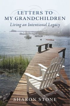 Letters to My Grandchildren – Living an Intentional Legacy, Sharon Stone