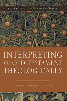 Interpreting the Old Testament Theologically, Andrew Abernethy