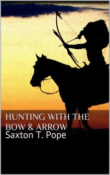 Hunting with the Bow and Arrow, Saxton Pope