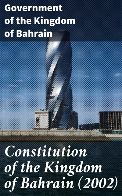 Constitution of the Kingdom of Bahrain, Government of the Kingdom of Bahrain
