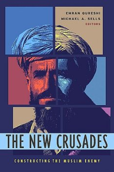 The New Crusades, Michael Sells, Edited by Emran Qureshi