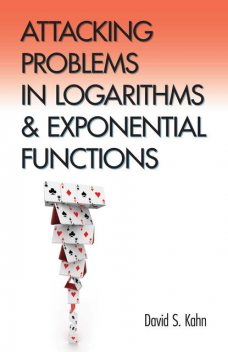 Attacking Problems in Logarithms and Exponential Functions, DAVID KAHN