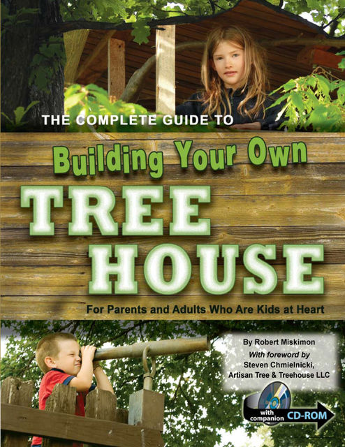 The Complete Guide to Building Your Own Tree House, Robert Miskimon