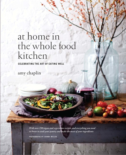 At Home in the Whole Food Kitchen, Amy Chaplin