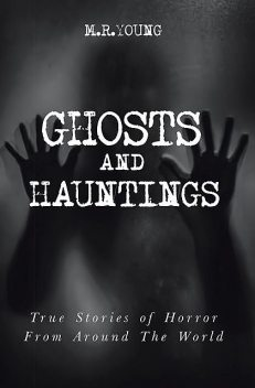 Ghosts & Hauntings, M.R. Young