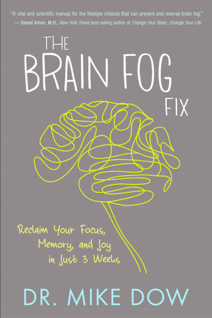 The Brain Fog Fix: Reclaim Your Focus, Memory, and Joy in Just 3 Weeks, Mike Dow