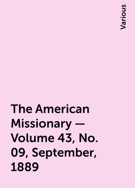 The American Missionary — Volume 43, No. 09, September, 1889, Various