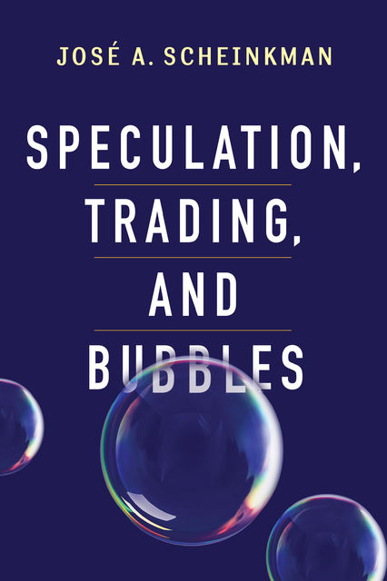 Speculation, Trading, and Bubbles, José A. Scheinkman